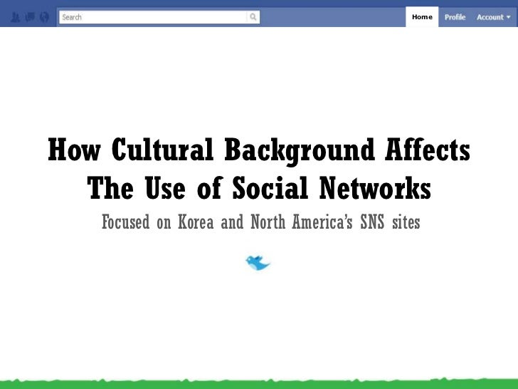 Home<br />How Cultural Background Affects The Use of Social Networks<br />Focused on Korea and North America's SNS sites<b...