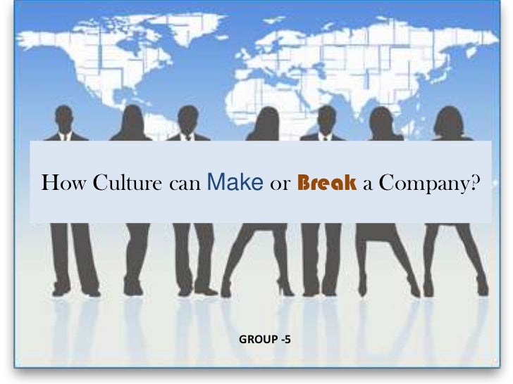 How Culture can Make or Break a Company?                  GROUP -5