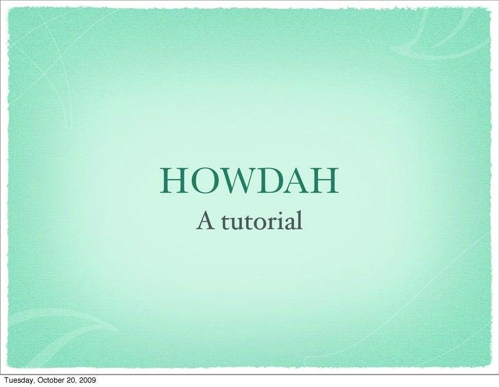 HOWDAH                              A tutorial     Tuesday, October 20, 2009