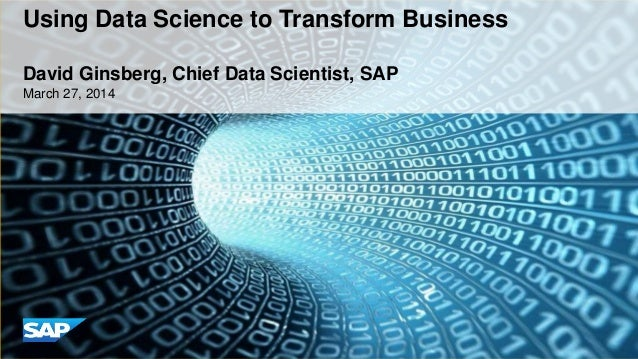 ConfidentialMarch 27, 2014 Using Data Science to Transform Business David Ginsberg, Chief Data Scientist, SAP