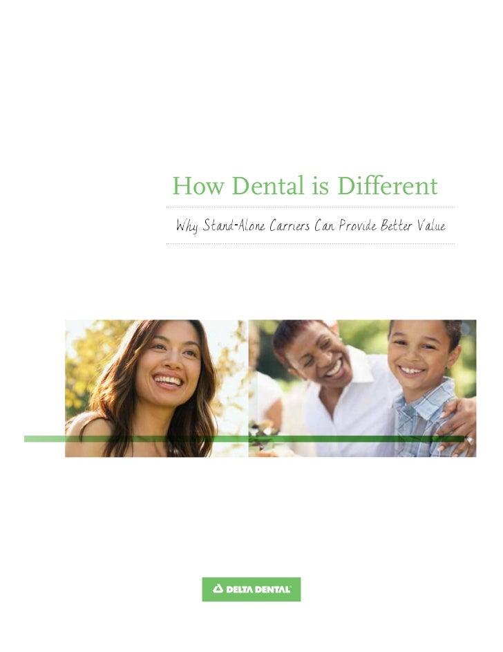 How Dental is DifferentWhy Stand-Alone Carriers Can Provide Better Value