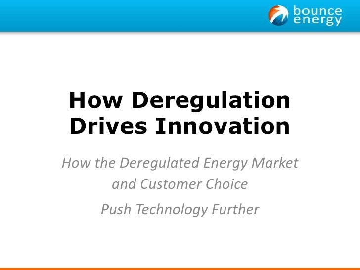 How DeregulationDrives Innovation<br />How the Deregulated Energy Market <br />and Customer Choice<br />Push Technology Fu...