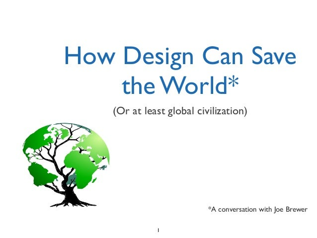 How Design Can Save The World
