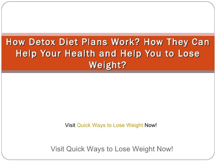 How Detox Diet Plans Work? How They Can Help Your Health and Help You to Lose Weight? Visit Quick Ways to Lose Weight Now!