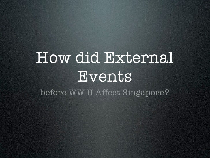 How Did External Events B4 Wwii Affect Singapore