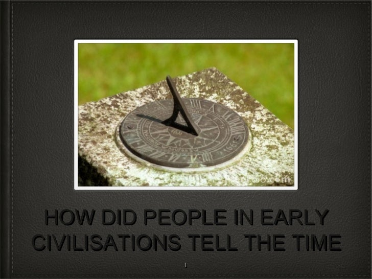 HOW DID PEOPLE IN EARLYCIVILISATIONS TELL THE TIME             1