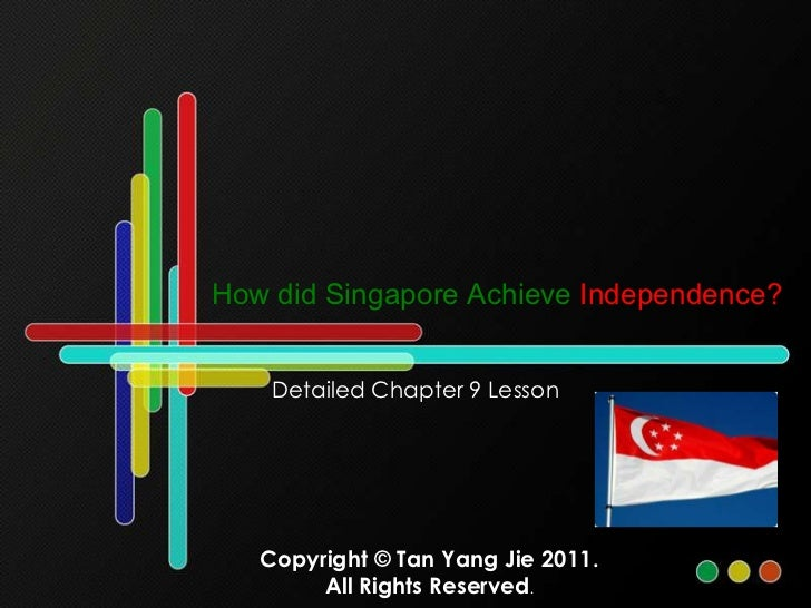 How did Singapore Achieve Independence?<br />Detailed Chapter 9 Lesson<br />Copyright © Tan Yang Jie 2011. All Rights Rese...
