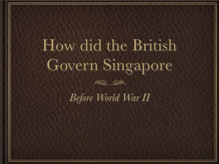 How did the British Govern Singapore    Before World War II
