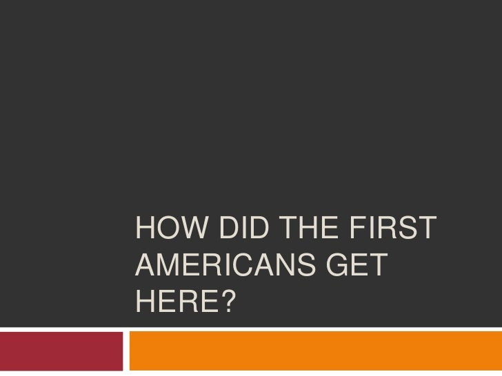 How did the first americans get here