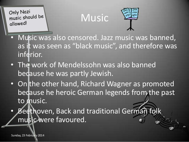 "Music • Music was also censored. Jazz music was banned, as it was seen as ""black music"", and therefore was inferior. • The..."