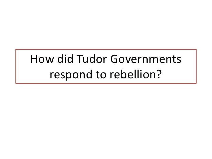 how effectively did tudor governments deal His lands were also throughout his kingdom and if they were effectively run, this by itself would make the king the dominant authority in that region justices of the peace (jp's) owed their offices to the king by the reign of henry vii, justices of the peace had superseded the local power of sheriffs and were the chief local government officers.