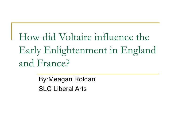 How did Voltaire influence the Early Enlightenment in England and France? By:Meagan Roldan SLC Liberal Arts