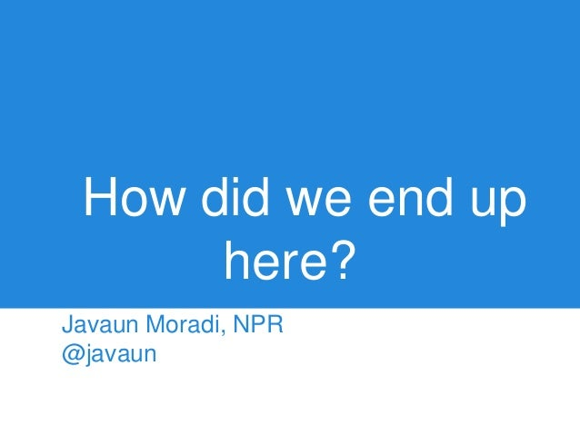 How did we end up      here?Javaun Moradi, NPR@javaun