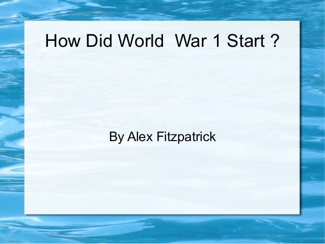 essay on why world war 1 started Wednesday 26th september why did world war 1 begin the main cause of the outbreak of world war 1 was the assassination of the archduke of bosnia, franz.
