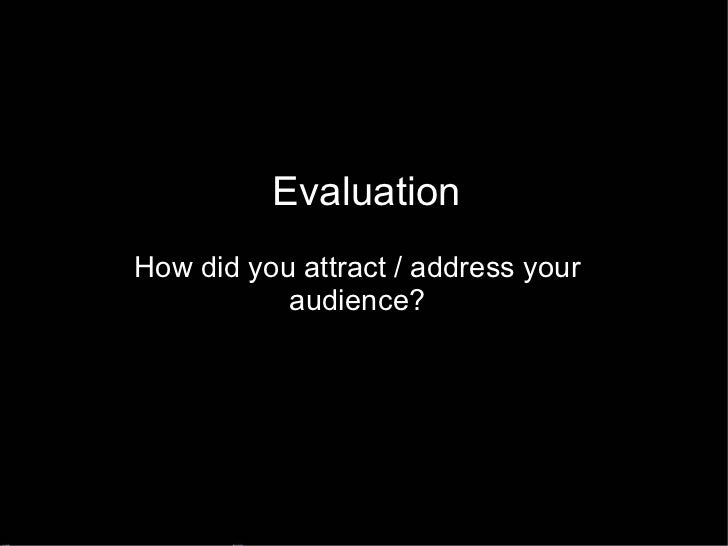 Evaluation How did you attract / address your audience?
