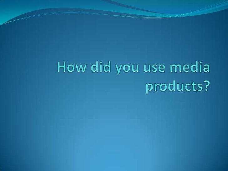 How did you use media products