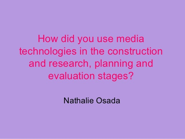 How did you use mediatechnologies in the construction  and research, planning and      evaluation stages?         Nathalie...
