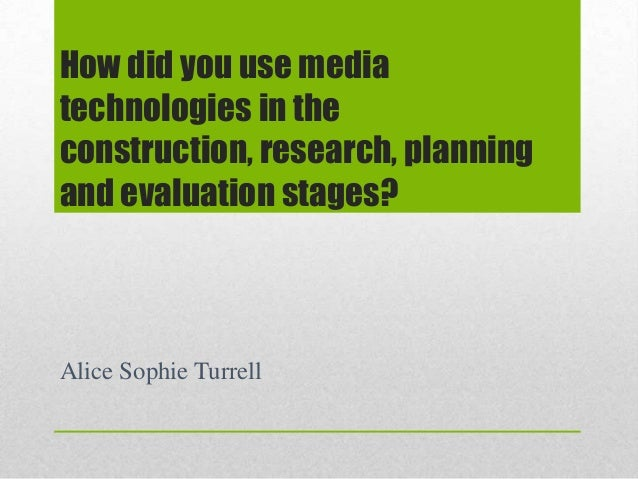 How did you use media technologies in the construction, research, planning and evaluation stages? Alice Sophie Turrell