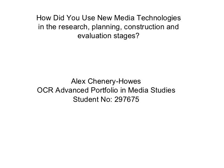 How Did You Use New Media Technologies in the research, planning, construction and evaluation stages? Alex Chenery-Howes O...