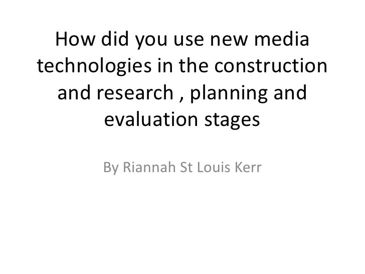 How did you use new mediatechnologies in the construction  and research , planning and       evaluation stages       By Ri...