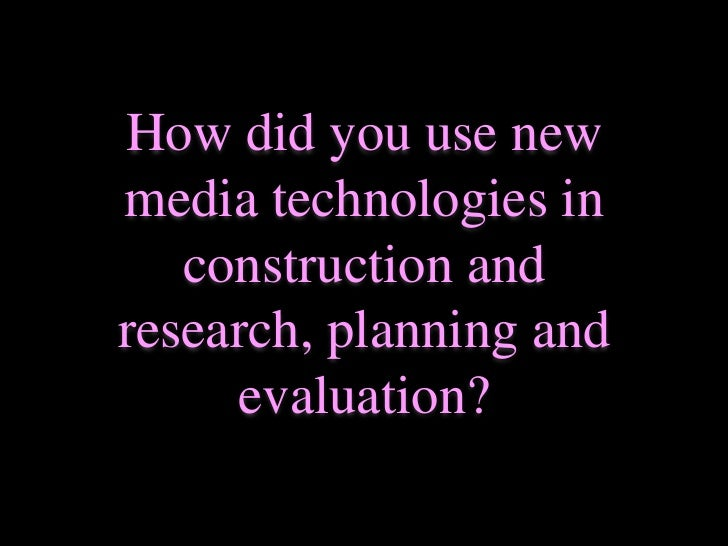 How did you use new media technologies new