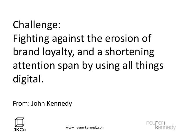 Challenge: Fighting against the erosion of brand loyalty, and a shortening attention span by using all things digital. Fro...