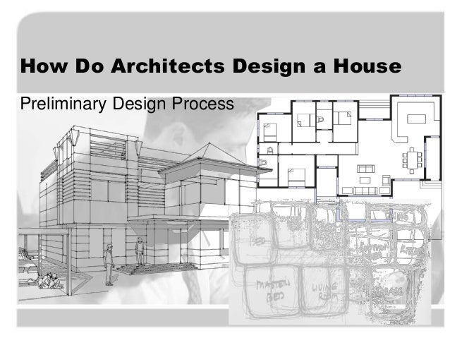 preliminary design process how do architects design a house