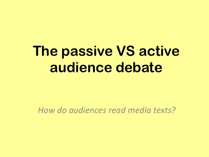 The passive VS active audience debate<br />How do audiences read media texts? <br />