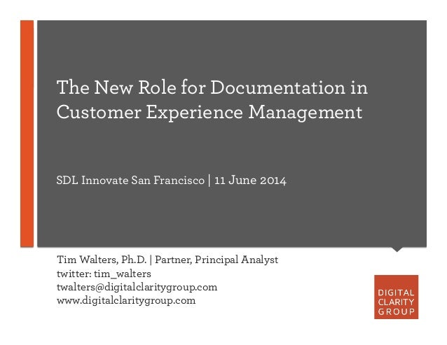 The New Role for Documentation in Customer Experience Management SDL Innovate San Francisco | 11 June 2014 Tim Walters, Ph...