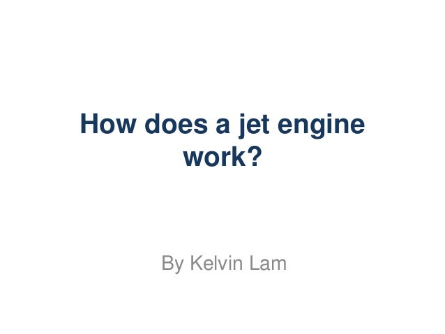 How does a jet engine      work?     By Kelvin Lam