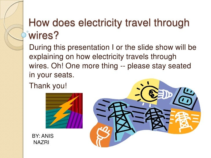 How does electricity travel through wires?<br />During this presentation I or the slide show will be   explaining on how e...