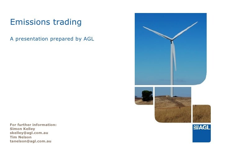 Emissions trading A presentation prepared by AGL For further information: Simon Kelley [email_address]   Tim Nelson [email...