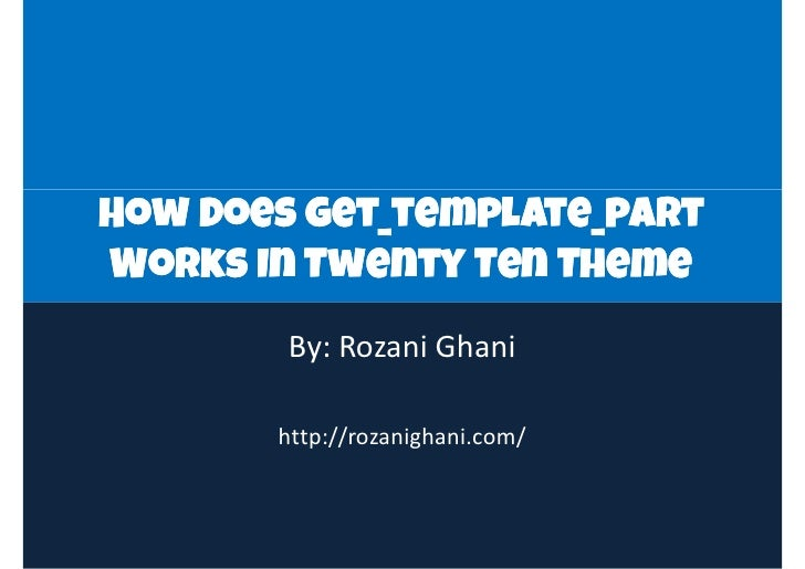 How Does get_template_partWorks In Twenty Ten Theme        By: Rozani Ghani       http://rozanighani.com/