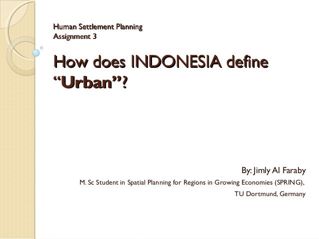 "Human Settlement PlanningAssignment 3How does INDONESIA define""Urban""?                                                    ..."