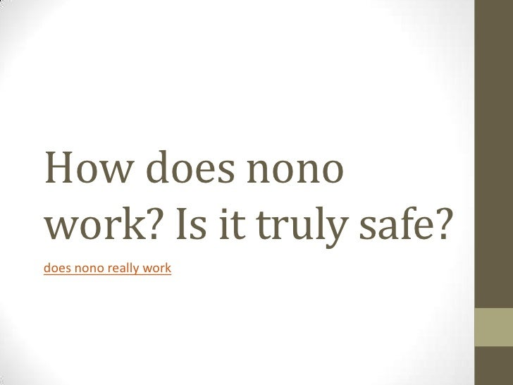 How does nonowork? Is it truly safe?does nono really work