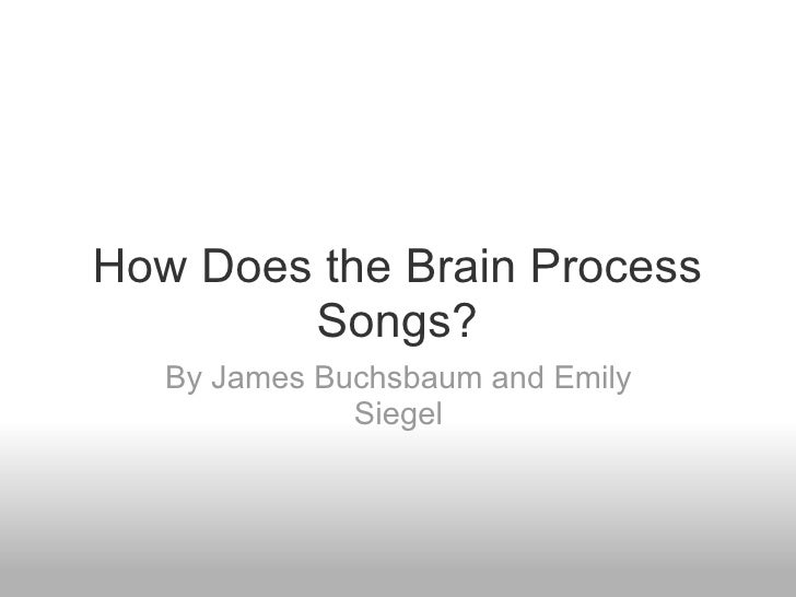 How Does the Brain Process Songs? By James Buchsbaum and Emily Siegel
