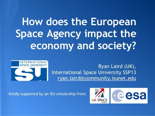 How does the European Space Agency impact the economy and society? Ryan Laird (UK), International Space University SSP13 r...