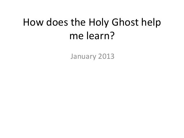 How does the Holy Ghost help        me learn?         January 2013