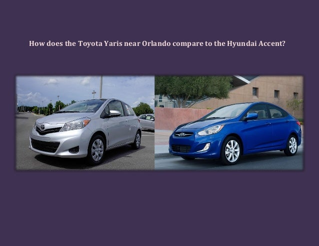 How does the Toyota Yaris near Orlando compare to the Hyundai Accent?