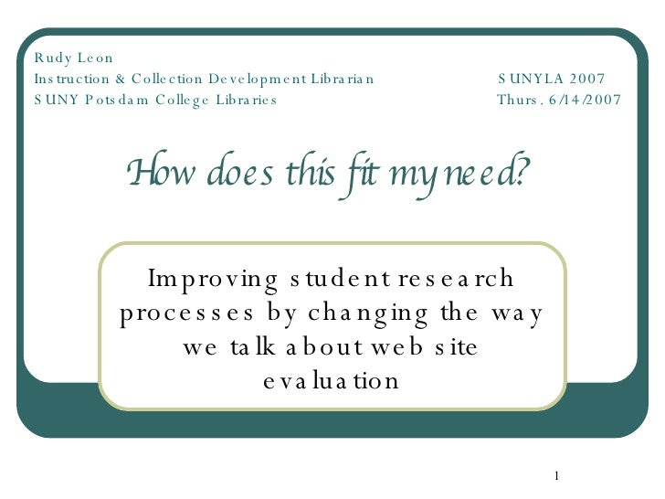 How does this fit my need?  Improving student research processes by changing the way we talk about web site evaluation Rud...