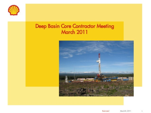Restricted March 8, 2011 1 Deep Basin Core Contractor Meeting March 2011