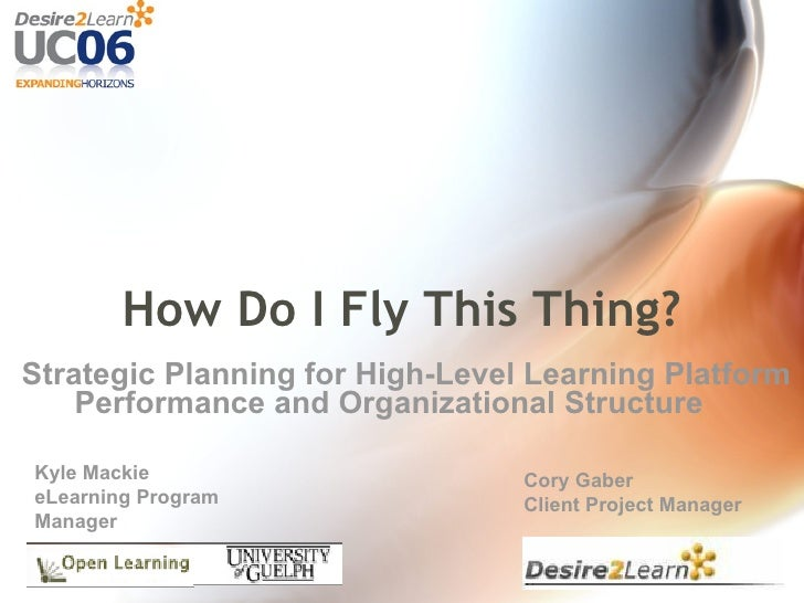 How Do I Fly This Thing? Strategic Planning for High-Level Learning Platform     Performance and Organizational Structure ...