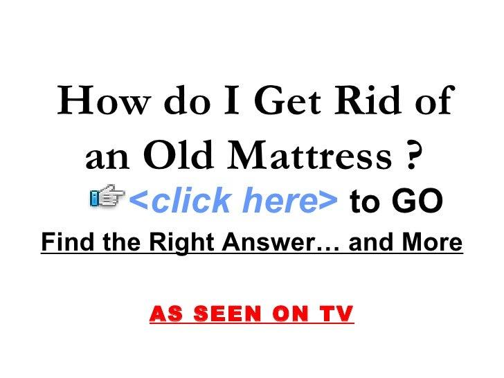 how do i get rid of an old mattress. Black Bedroom Furniture Sets. Home Design Ideas