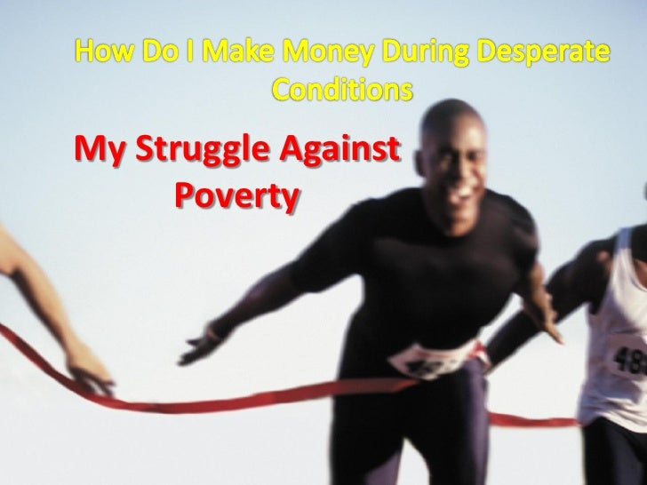 How do i make money during desperate conditions