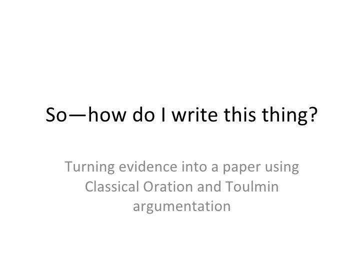So—how do I write this thing? Turning evidence into a paper using Classical Oration and Toulmin argumentation