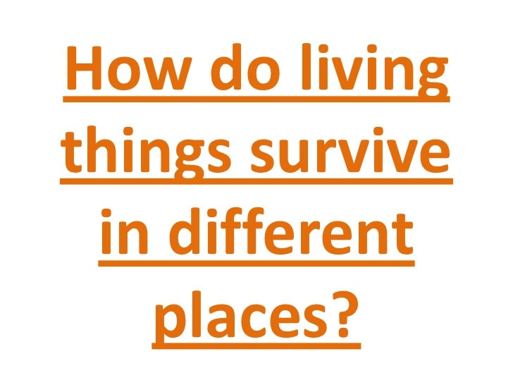 How do living things survive in different places