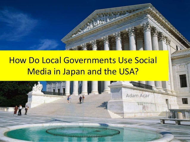 How Do Local Governments Use SocialMedia in Japan and the USA?Adam Acar