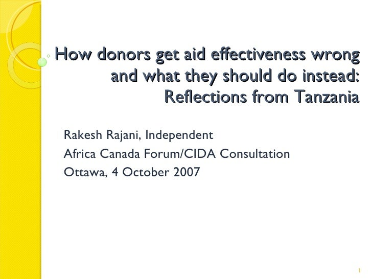 How donors get aid effectiveness wrong and what they should do instead: Reflections from Tanzania Rakesh Rajani, Independe...