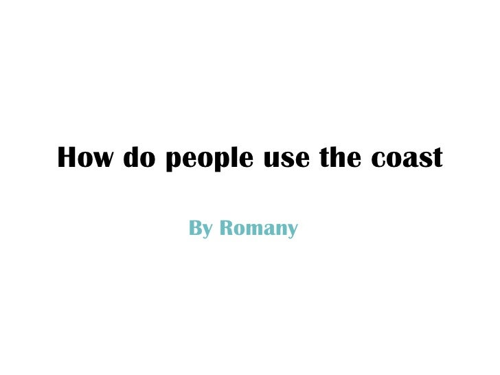 How do people use the coast By Romany