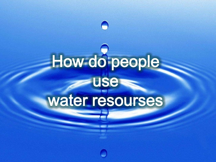 How do people use <br />water resourses<br />